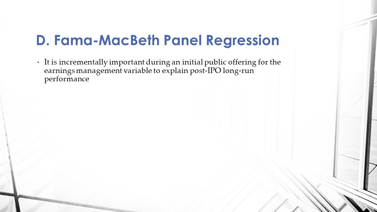 D. Fama-MacBeth Panel Regression It is incrementally important during an initial public offering for the earnings management variable to explain post-