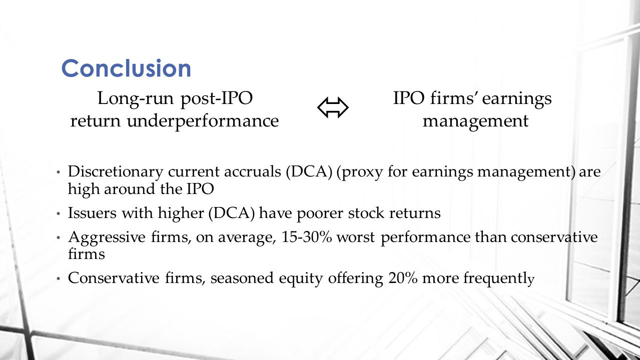 Conclusion Discretionary current accruals (DCA) (proxy for earnings management) are high around the IPO Issuers with higher (DCA) have poorer stock re