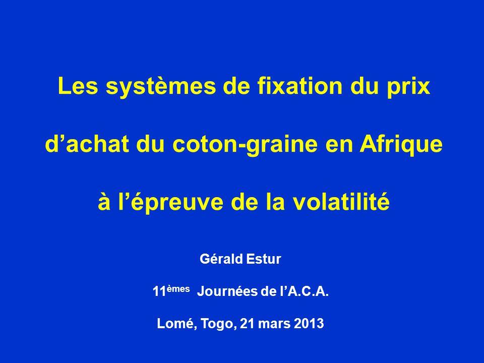 Les systèmes de fixation du prix dachat du coton-graine en Afrique à lépreuve de la volatilité Gérald Estur 11 èmes Journées de lA.C.A. Lomé, Togo, 21