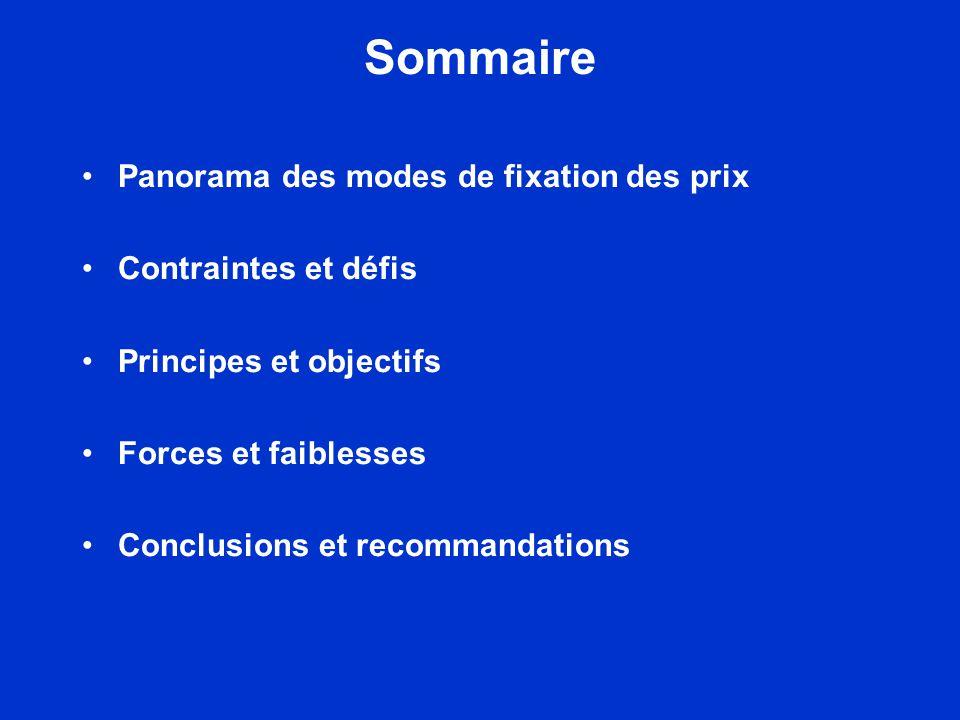 Sommaire Panorama des modes de fixation des prix Contraintes et défis Principes et objectifs Forces et faiblesses Conclusions et recommandations
