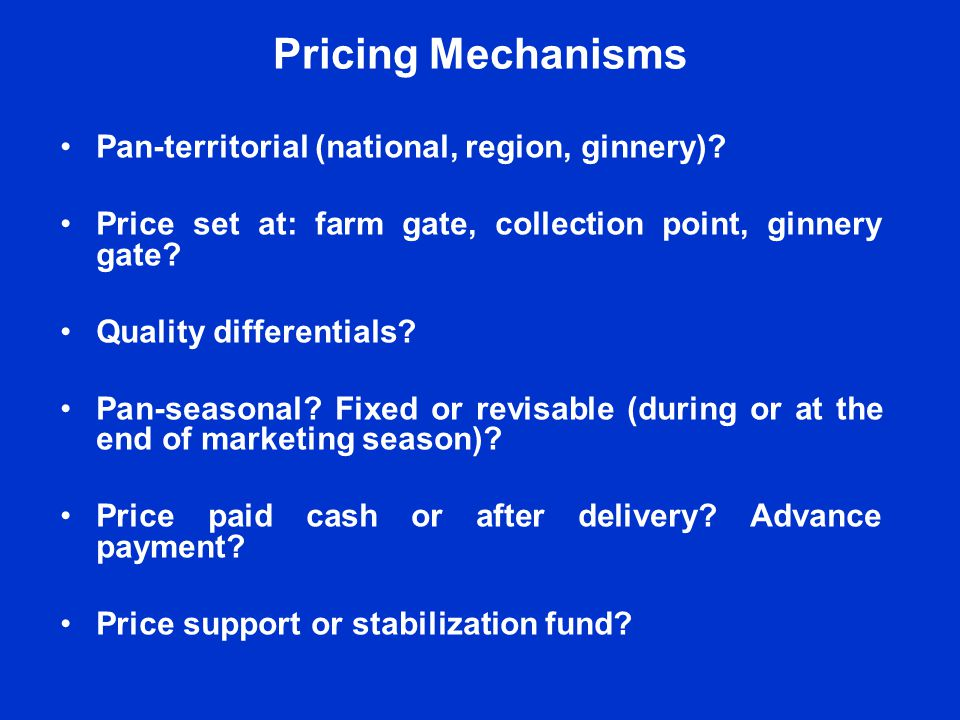 Pricing Mechanisms Price-setting mechanisms in Africa depend on the cotton sector structure, and mainly on the degree of competition between ginners.