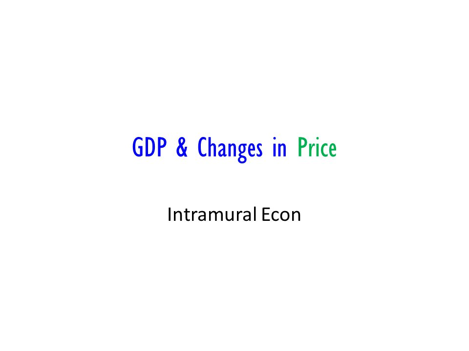 GDP & Changes in Price Intramural Econ