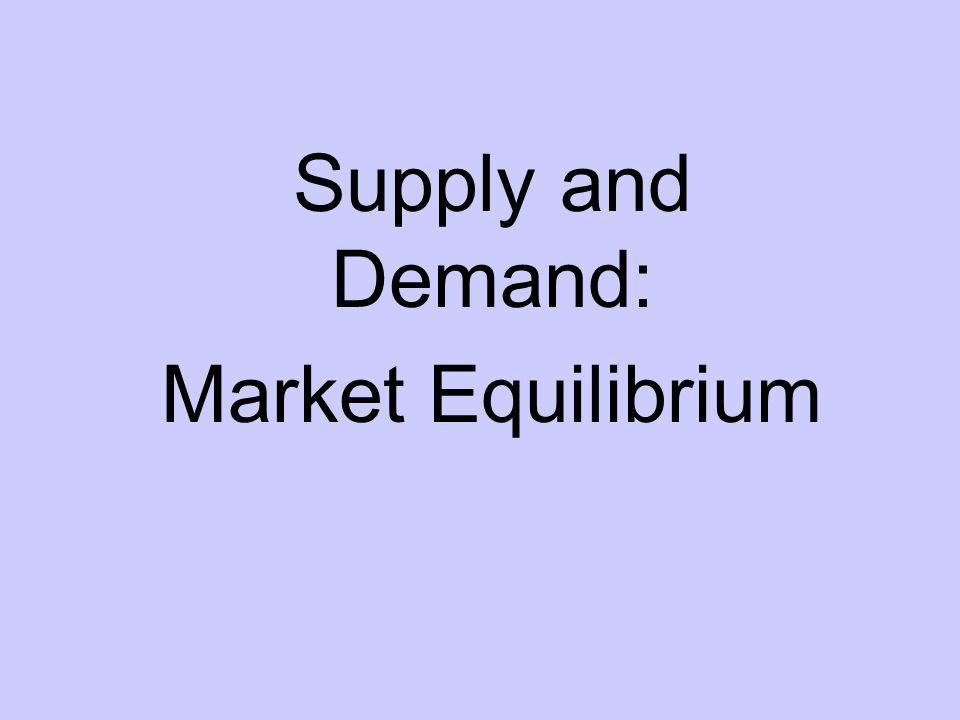Supply and Demand: Market Equilibrium