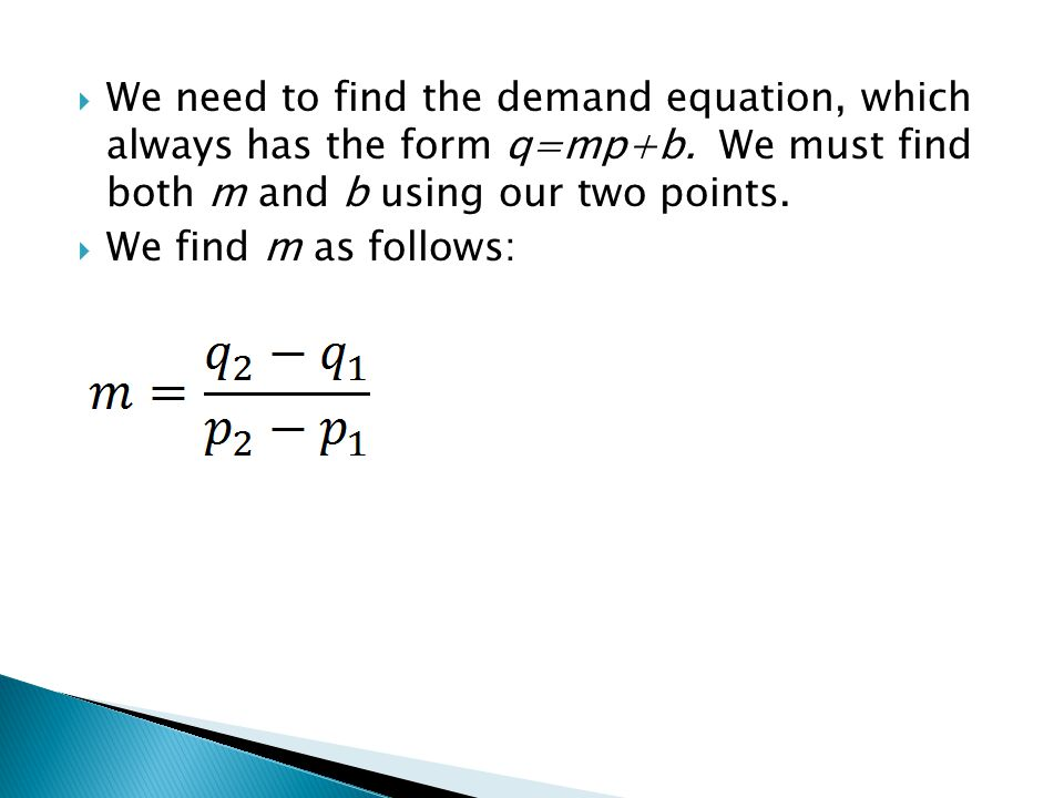 We need to find the demand equation, which always has the form q=mp+b.