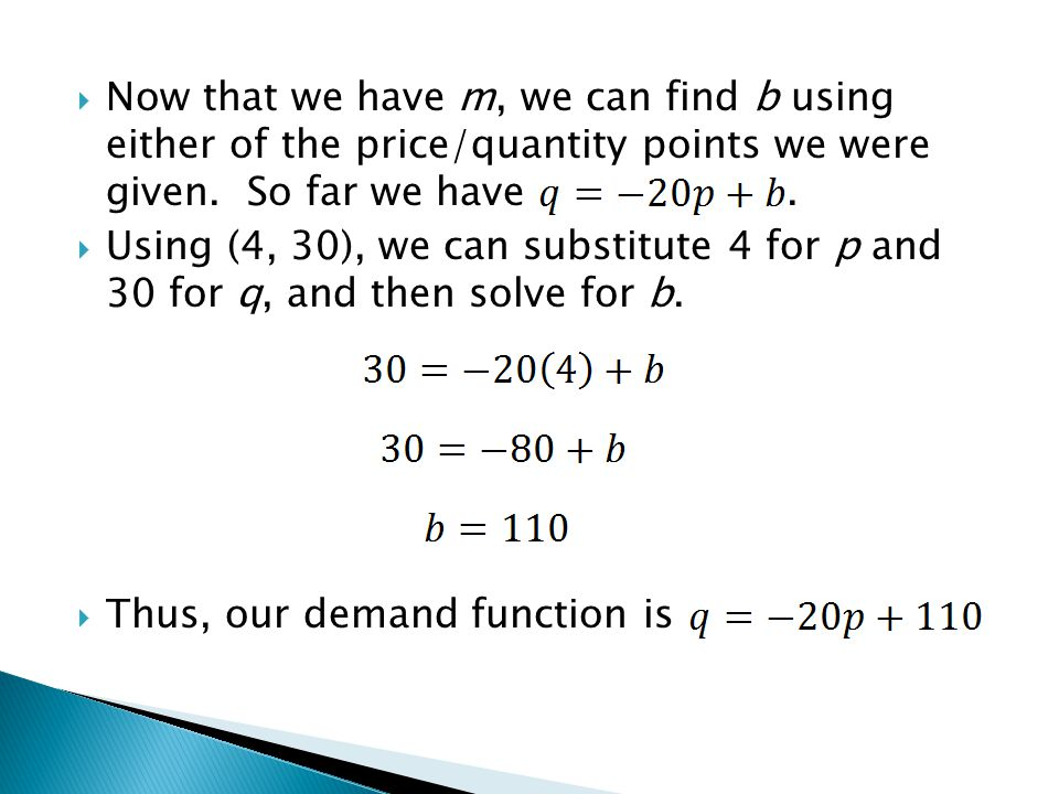 Now that we have m, we can find b using either of the price/quantity points we were given.
