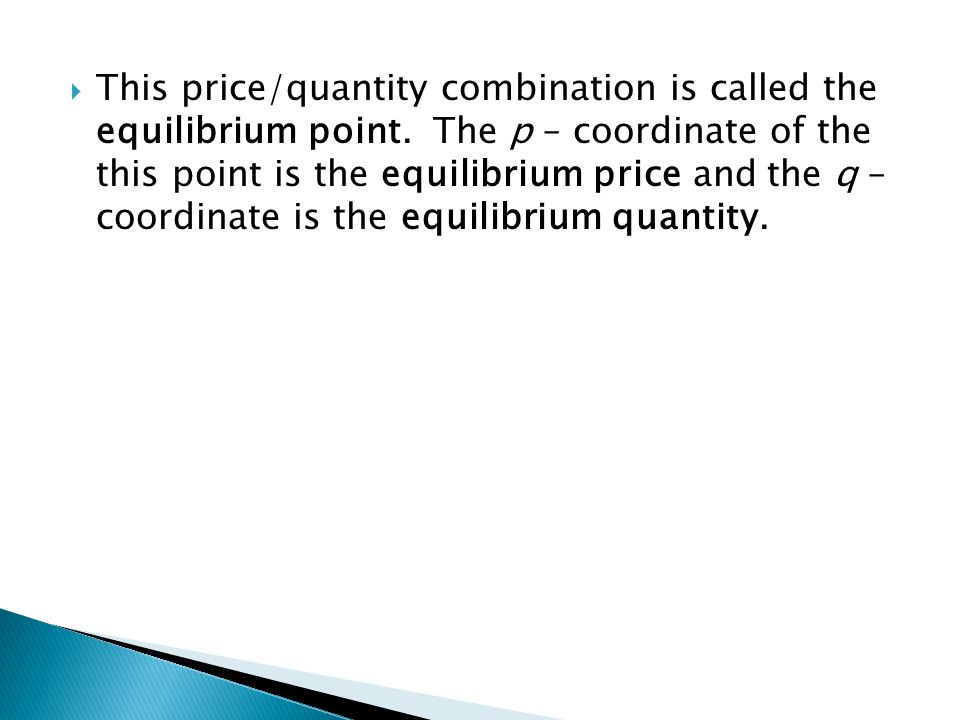 This price/quantity combination is called the equilibrium point.