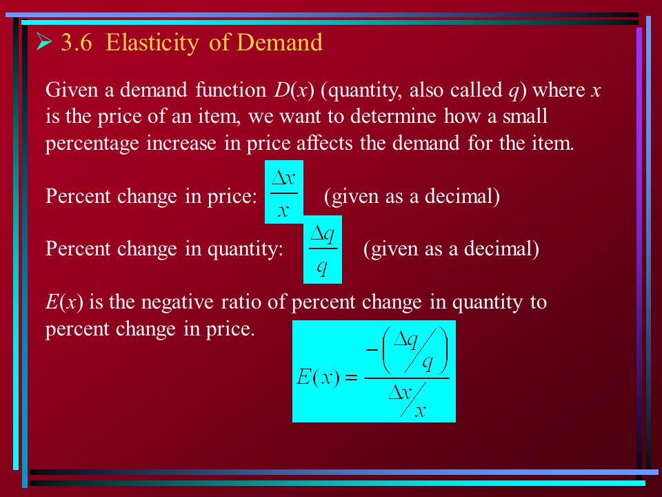 Given a demand function D(x) (quantity, also called q) where x is the price of an item, we want to determine how a small percentage increase in price