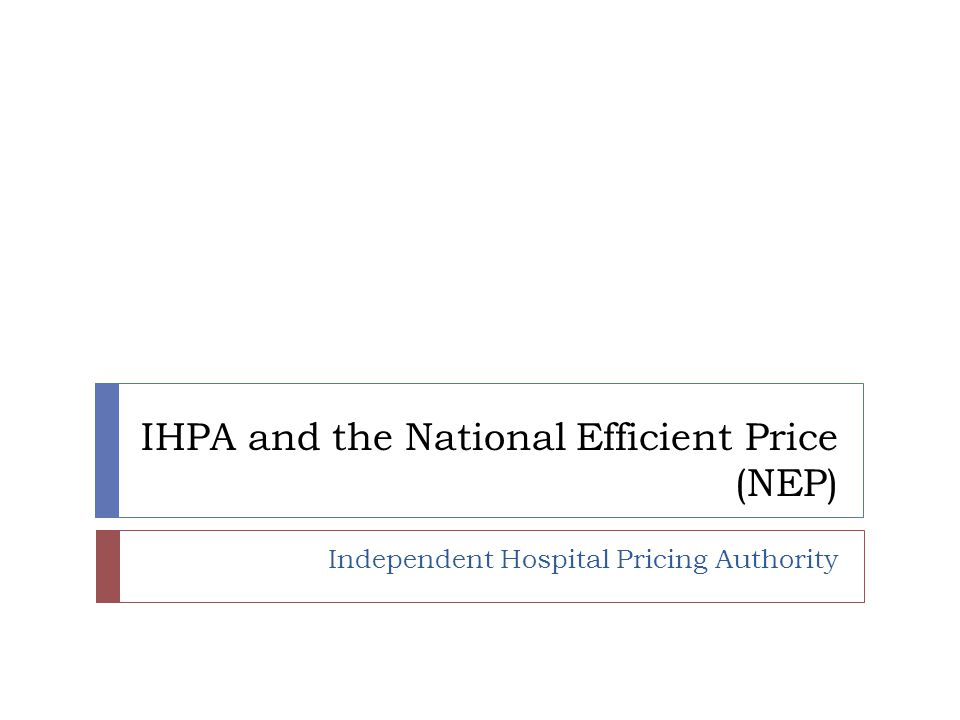 IHPA and the National Efficient Price (NEP) Independent Hospital Pricing Authority