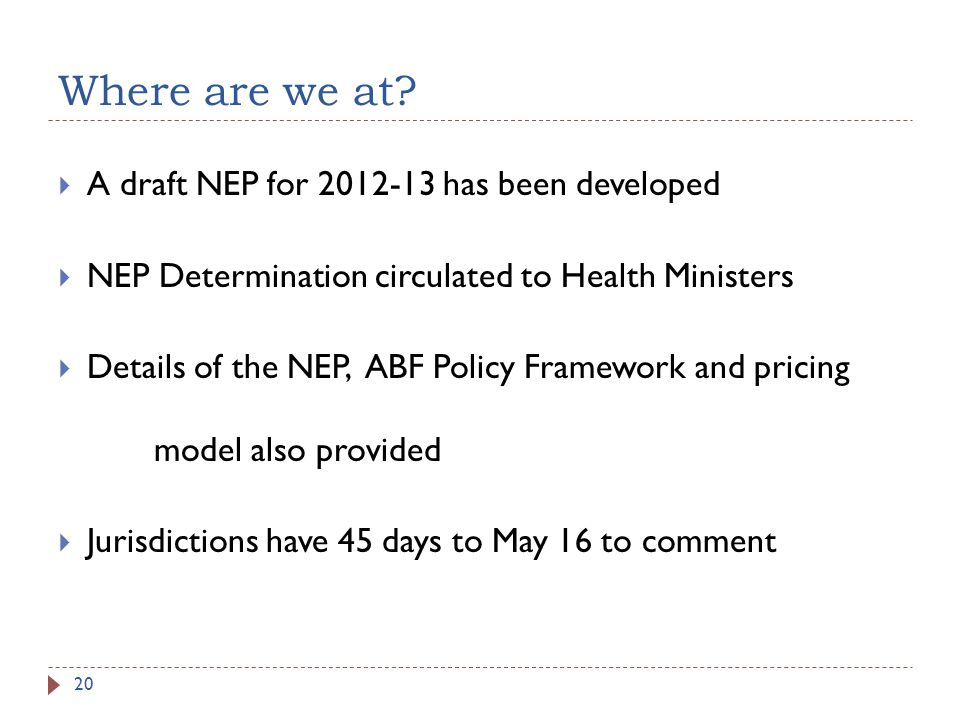 Where are we at? A draft NEP for 2012-13 has been developed NEP Determination circulated to Health Ministers Details of the NEP, ABF Policy Framework