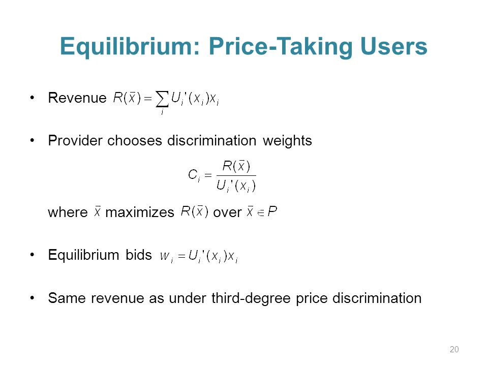 Equilibrium: Price-Taking Users Revenue Provider chooses discrimination weights where maximizes over Equilibrium bids Same revenue as under third-degree price discrimination 20
