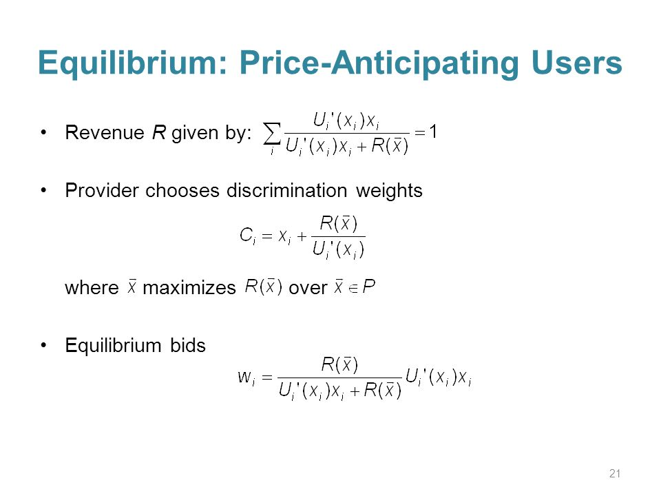 Equilibrium: Price-Anticipating Users Revenue R given by: Provider chooses discrimination weights where maximizes over Equilibrium bids 21