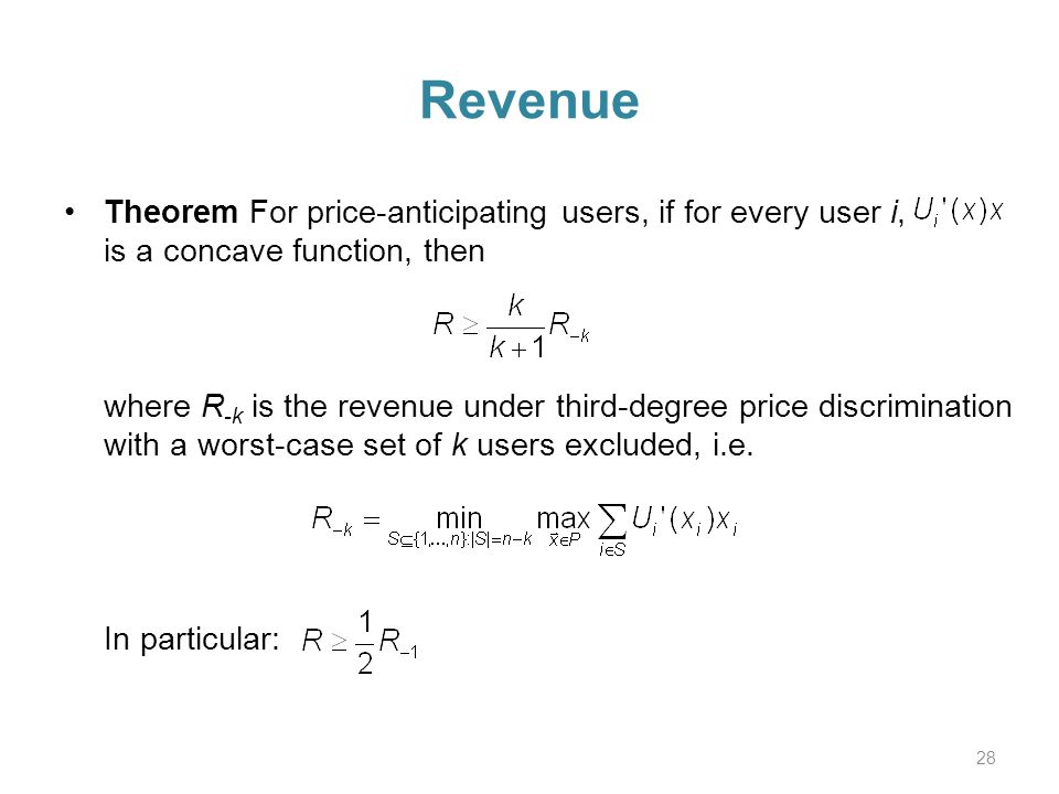 Revenue Theorem For price-anticipating users, if for every user i, is a concave function, then where R -k is the revenue under third-degree price discrimination with a worst-case set of k users excluded, i.e.