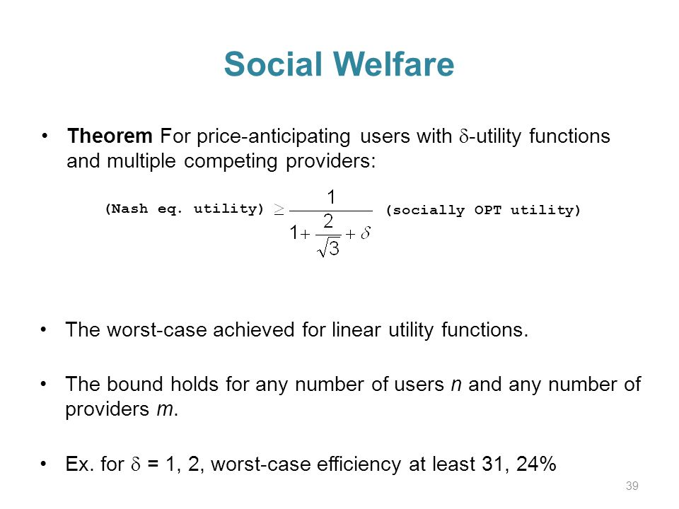 Social Welfare Theorem For price-anticipating users with -utility functions and multiple competing providers: (Nash eq.