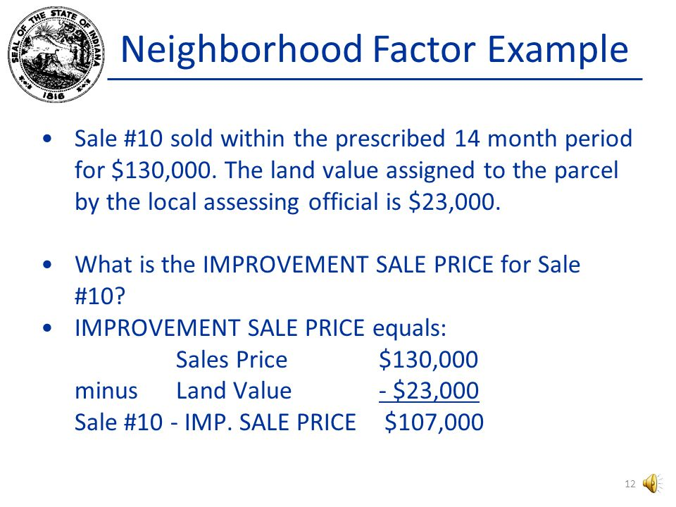 Neighborhood Factor Example – Sale #9 SALE # SALE PRICE LAND VALUE IMP.