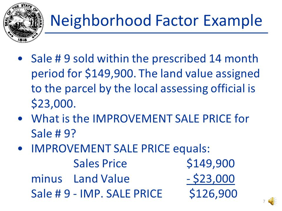 Neighborhood Factor Example SALE # SALE PRICE LAND VALUE IMP.