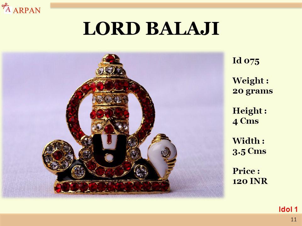 11 LORD BALAJI Id 075 Weight : 20 grams Height : 4 Cms Width : 3.5 Cms Price : 120 INR Idol 1