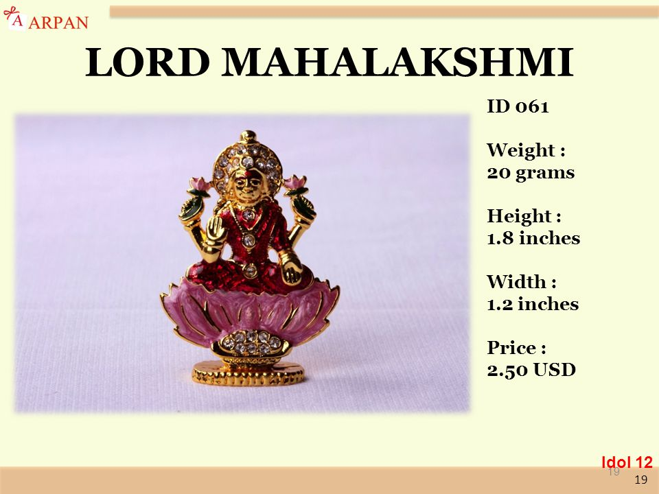 19 LORD MAHALAKSHMI 19 Idol 12 ID 061 Weight : 20 grams Height : 1.8 inches Width : 1.2 inches Price : 2.50 USD