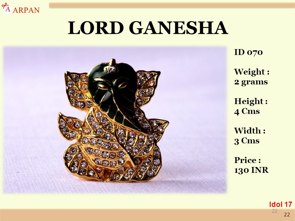 22 LORD GANESHA ID 070 Weight : 2 grams Height : 4 Cms Width : 3 Cms Price : 130 INR 22 Idol 17