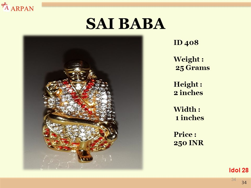 34 SAI BABA 34 Idol 28 ID 408 Weight : 25 Grams Height : 2 inches Width : 1 inches Price : 250 INR