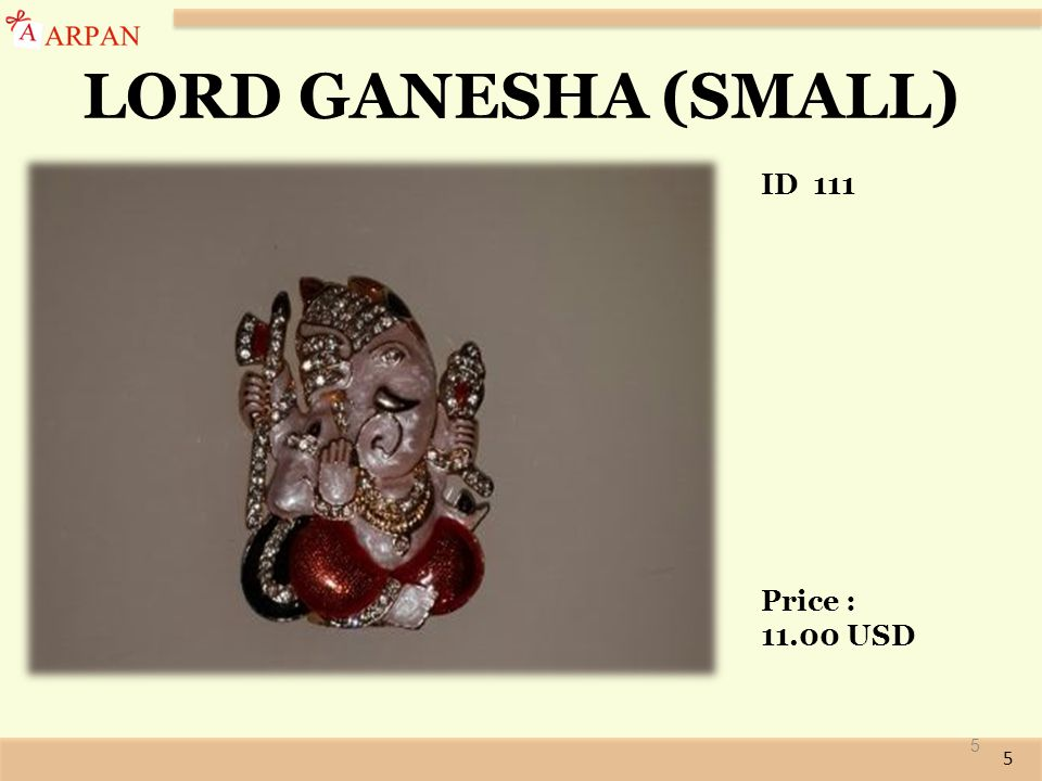 5 LORD GANESHA (SMALL) 5 ID 111 Price : 11.00 USD