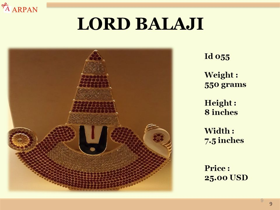 9 9 LORD BALAJI Id 055 Weight : 550 grams Height : 8 inches Width : 7.5 inches Price : 25.00 USD