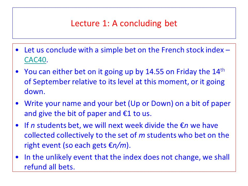 Lecture 1: A concluding bet Let us conclude with a simple bet on the French stock index – CAC40.