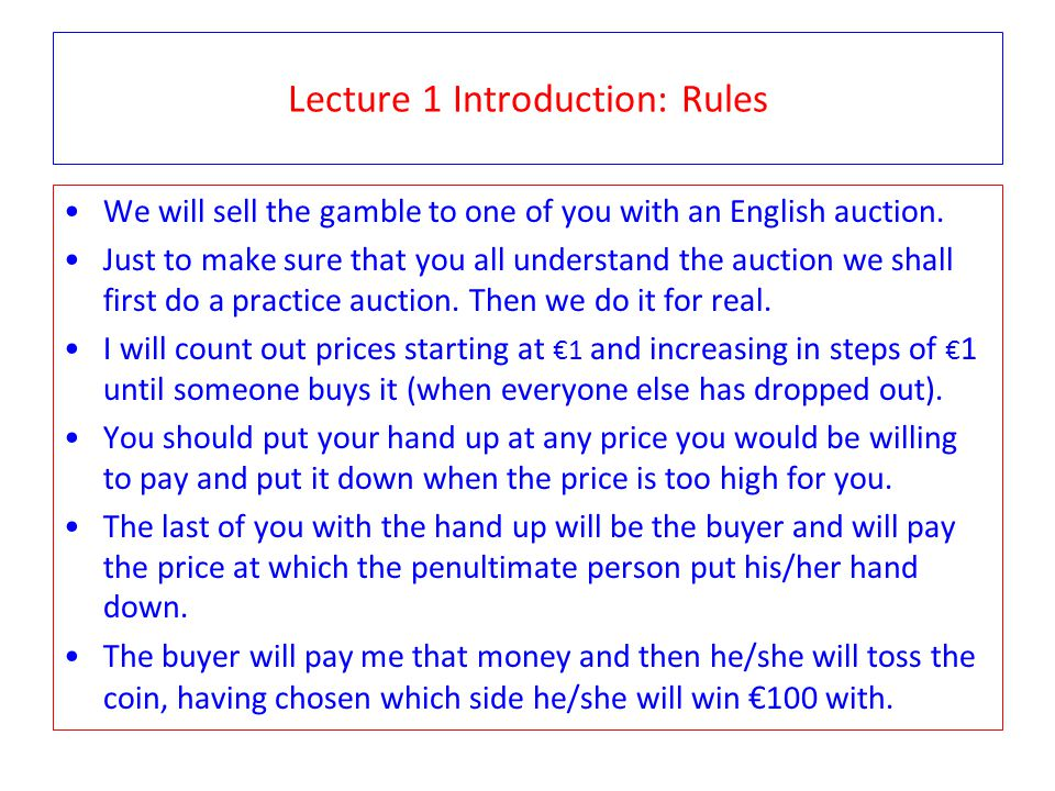 Lecture 1 Introduction: Rules We will sell the gamble to one of you with an English auction.