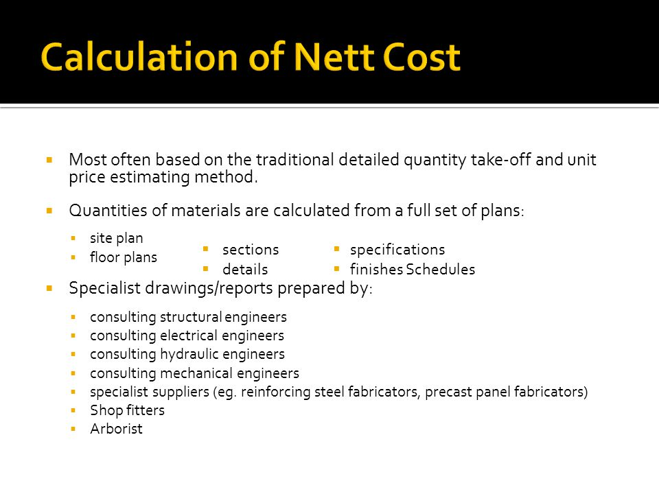 Most often based on the traditional detailed quantity take-off and unit price estimating method.