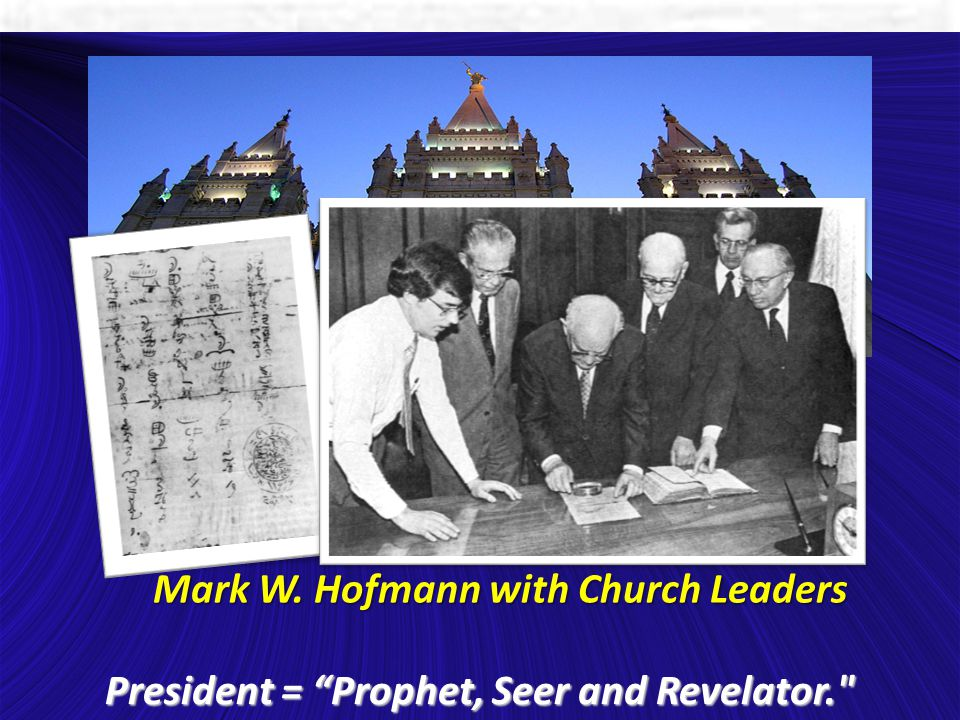 Mark W. Hofmann with Church Leaders President = Prophet, Seer and Revelator.