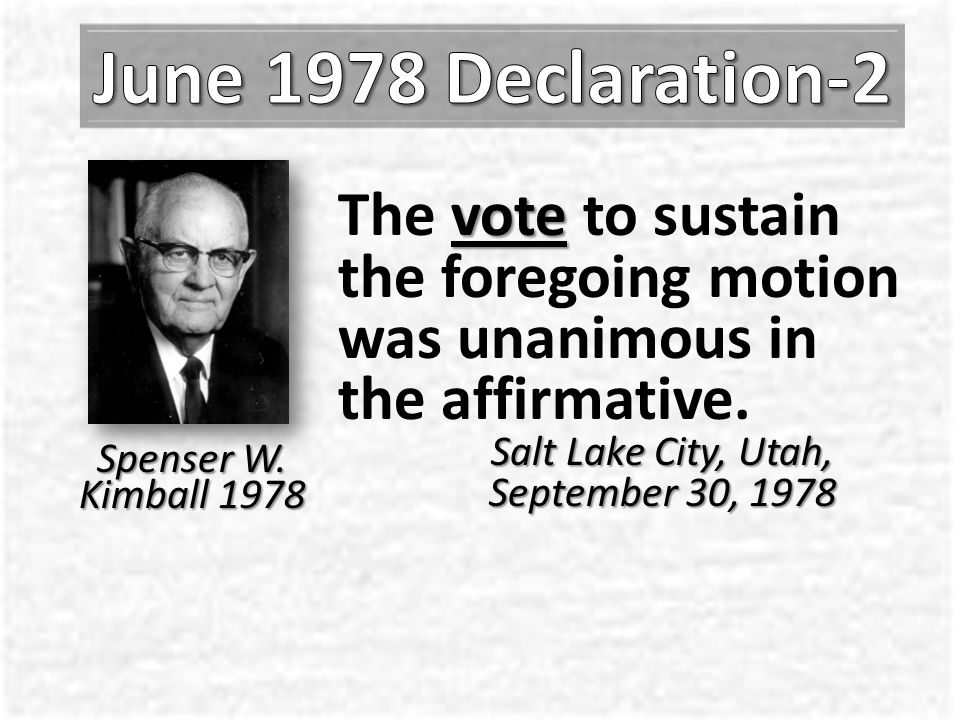 He [God] has heard our prayers, and by revelation has c onfirmed that the long-promised day has come… Salt Lake City, Utah, September 30, 1978 Spenser W.