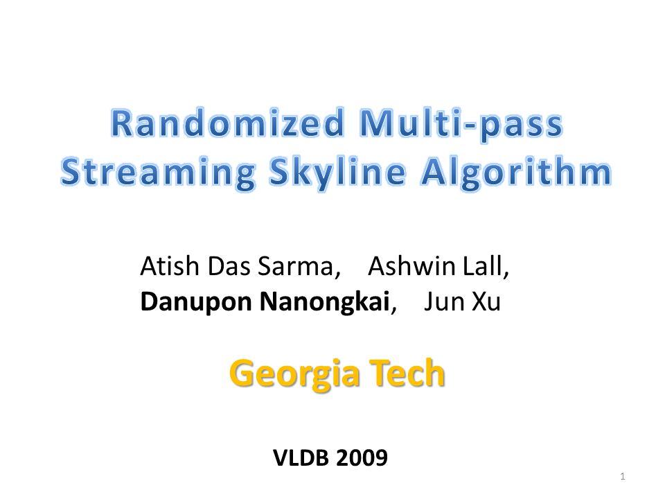 Atish Das Sarma, Ashwin Lall, Danupon Nanongkai, Jun Xu 1 Georgia Tech VLDB 2009