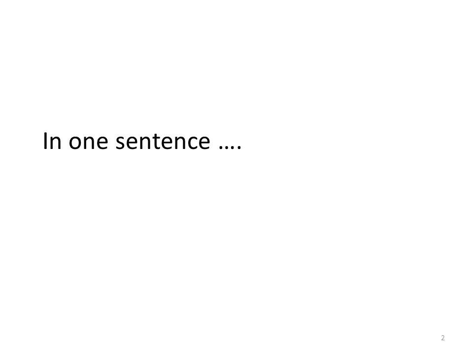 In one sentence …. 2