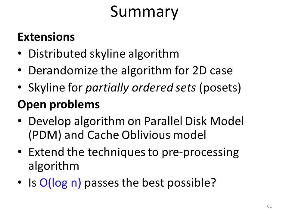 Extensions Distributed skyline algorithm Derandomize the algorithm for 2D case Skyline for partially ordered sets (posets) Open problems Develop algor