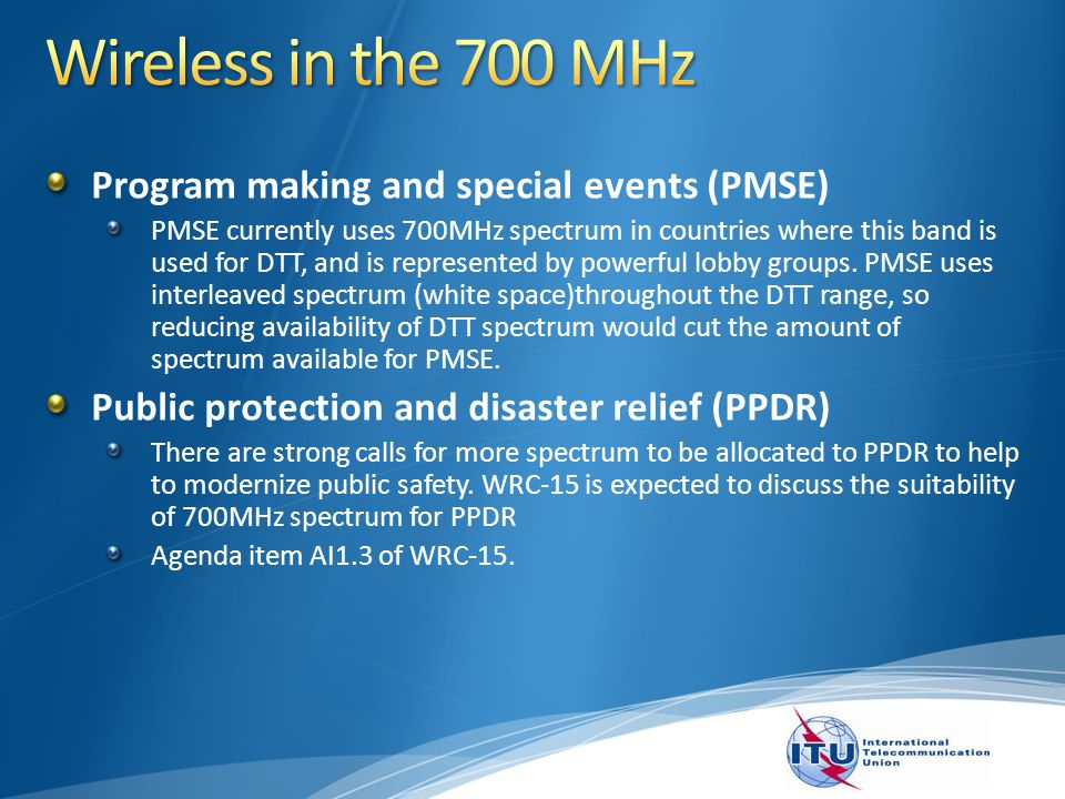 Program making and special events (PMSE) PMSE currently uses 700MHz spectrum in countries where this band is used for DTT, and is represented by power