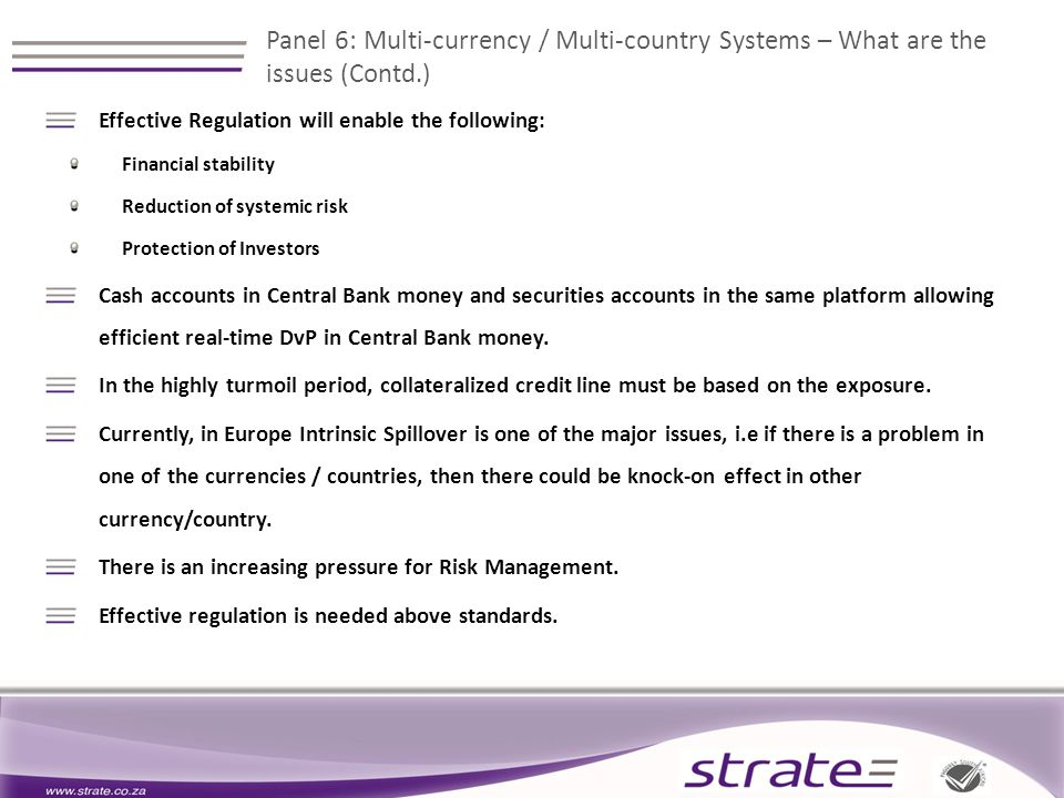 Effective Regulation will enable the following: Financial stability Reduction of systemic risk Protection of Investors Cash accounts in Central Bank money and securities accounts in the same platform allowing efficient real-time DvP in Central Bank money.