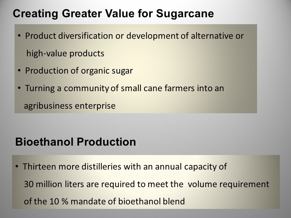 Creating Greater Value for Sugarcane Product diversification or development of alternative or high-value products Production of organic sugar Turning