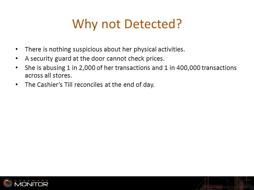 There is nothing suspicious about her physical activities. A security guard at the door cannot check prices. She is abusing 1 in 2,000 of her transact
