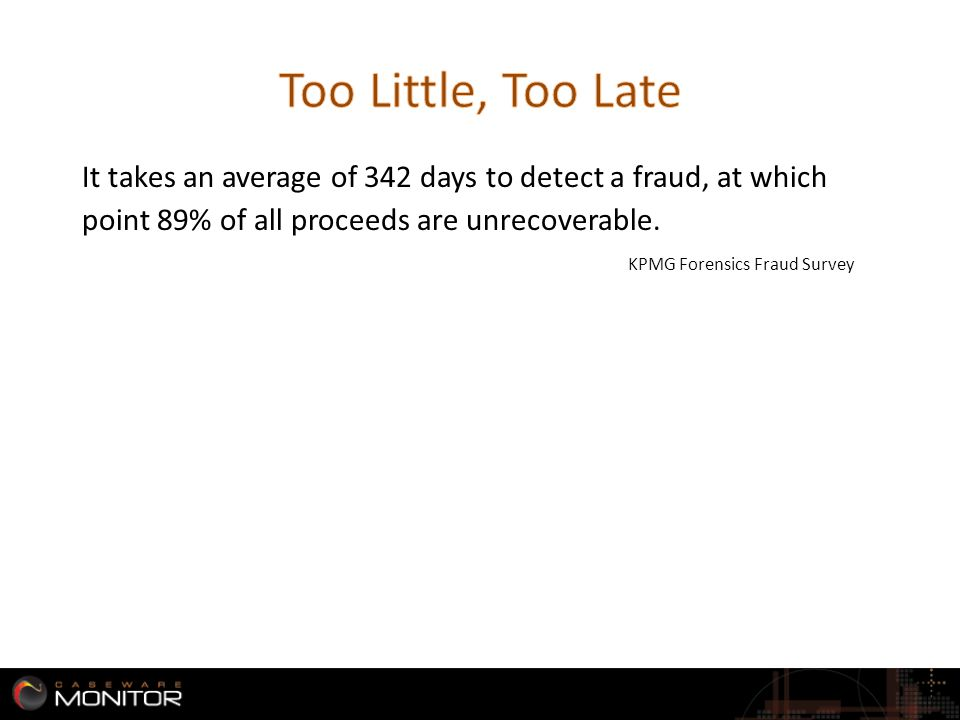 It takes an average of 342 days to detect a fraud, at which point 89% of all proceeds are unrecoverable.