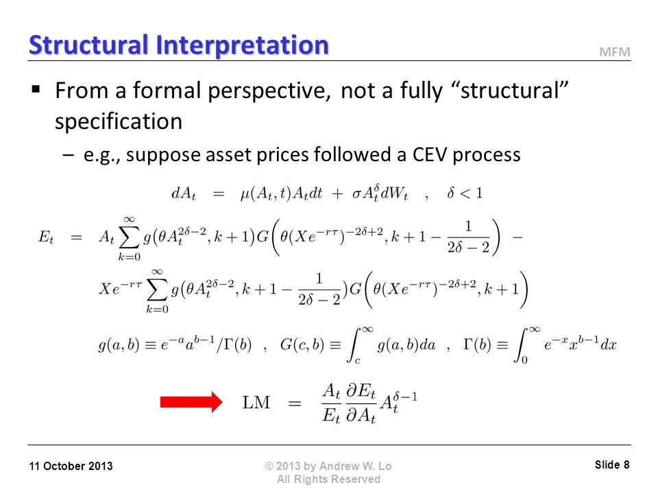 MFM Structural Interpretation From a formal perspective, not a fully structural specification –e.g., suppose asset prices followed a CEV process © 2013 by Andrew W.