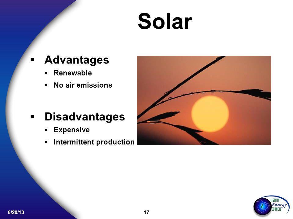 17 6/20/13 Solar Advantages Renewable No air emissions Disadvantages Expensive Intermittent production
