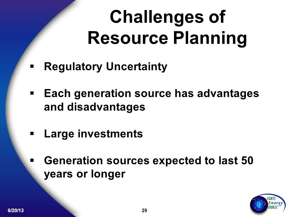 29 6/20/13 Challenges of Resource Planning Regulatory Uncertainty Each generation source has advantages and disadvantages Large investments Generation sources expected to last 50 years or longer