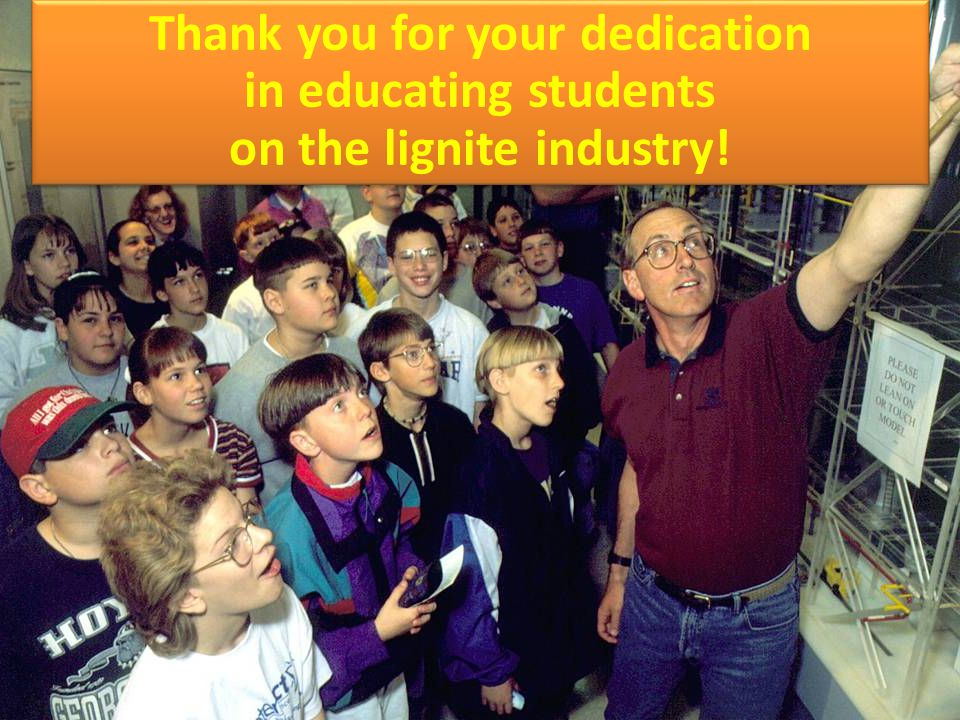 33 6/20/13 Thank you for your dedication in educating students on the lignite industry!