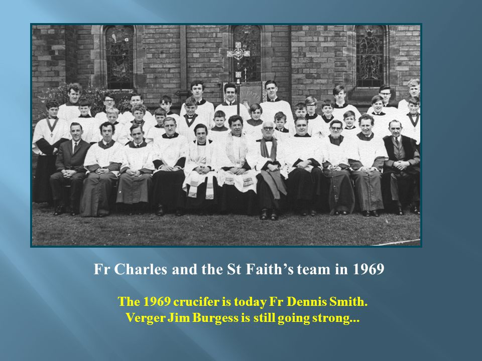 The 1969 crucifer is today Fr Dennis Smith. Verger Jim Burgess is still going strong...