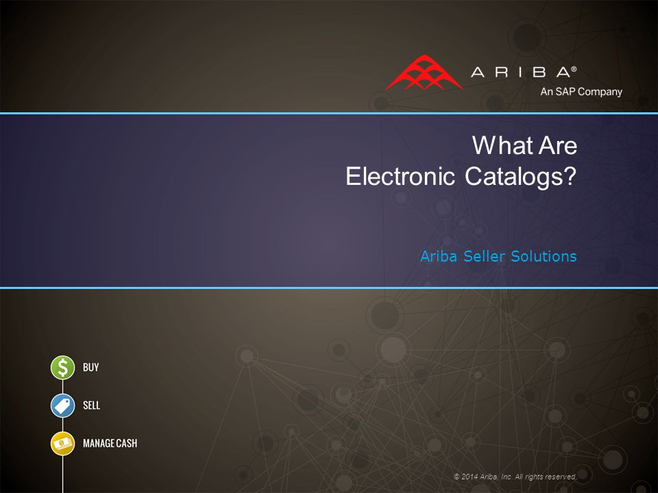 © 2014 Ariba, Inc. All rights reserved. What Are Electronic Catalogs? Ariba Seller Solutions