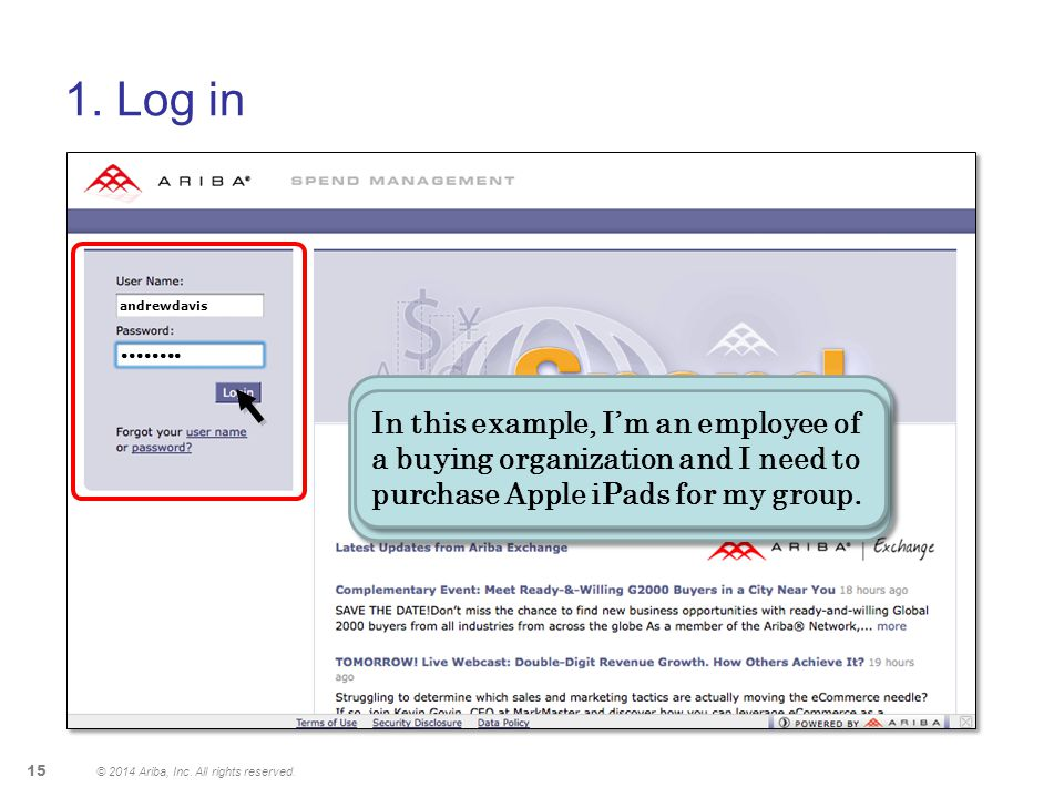 1. Log in © 2014 Ariba, Inc. All rights reserved. 15 © 2014 Ariba, Inc. All rights reserved. I first log in. This step is important because it ensures