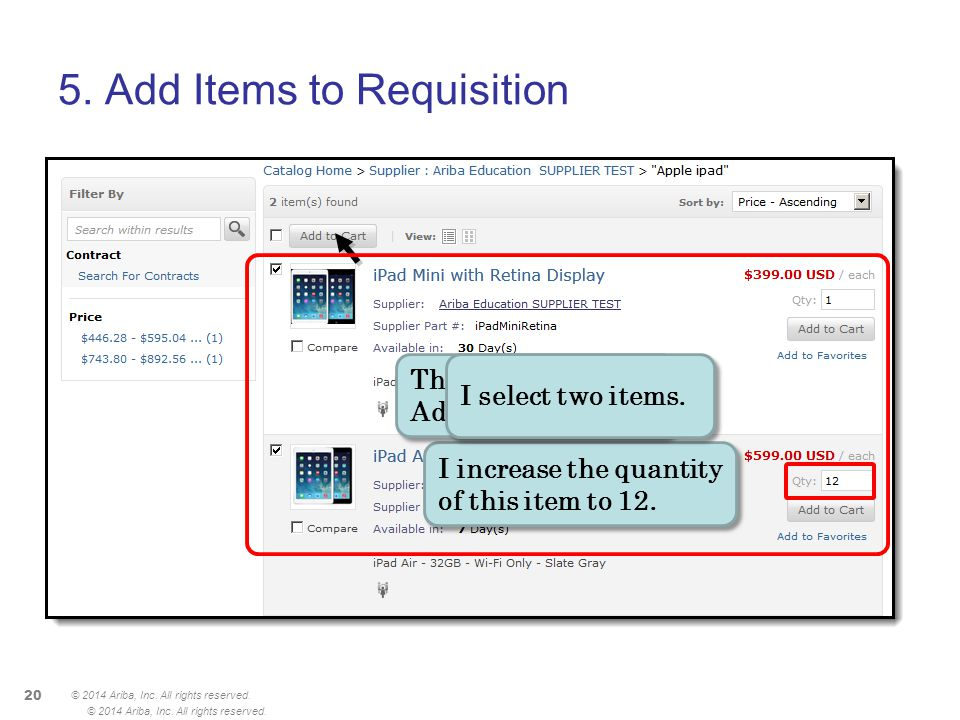 5. Add Items to Requisition © 2014 Ariba, Inc. All rights reserved. 20 © 2014 Ariba, Inc. All rights reserved. I increase the quantity of this item to