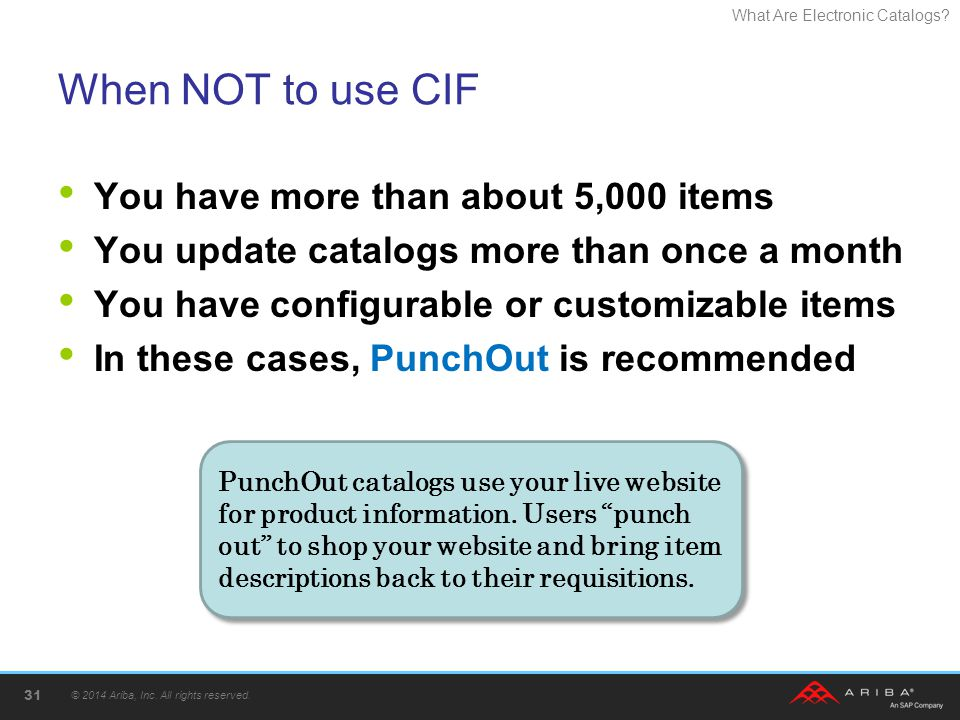 What Are Electronic Catalogs? When NOT to use CIF You have more than about 5,000 items You update catalogs more than once a month You have configurabl