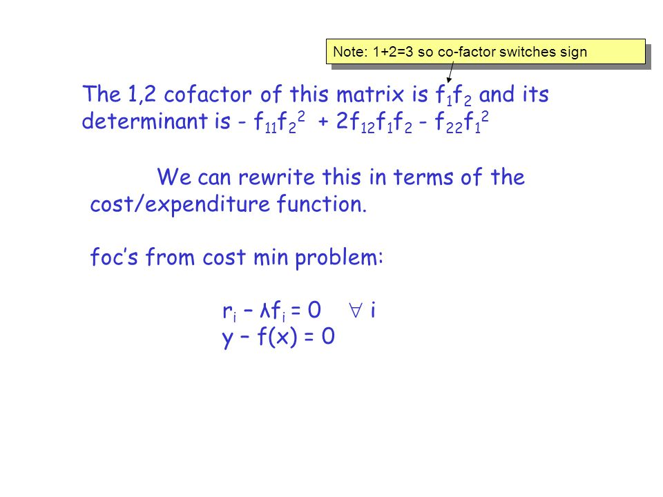 The 1,2 cofactor of this matrix is f 1 f 2 and its determinant is - f 11 f 2 2 + 2f 12 f 1 f 2 - f 22 f 1 2 Note: 1+2=3 so co-factor switches sign We