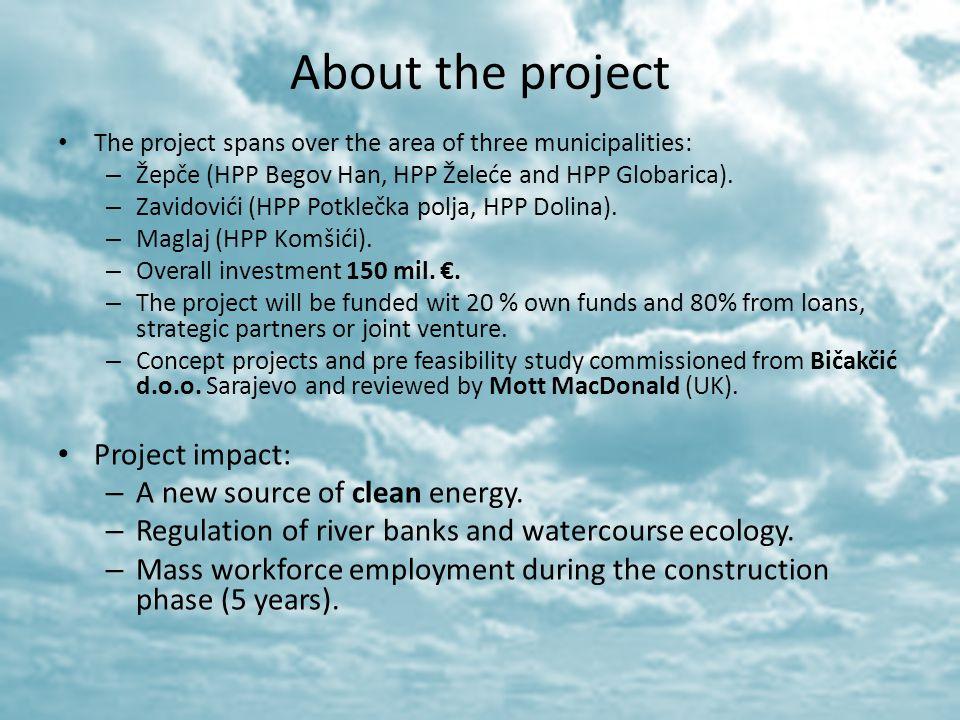 About the project The project spans over the area of three municipalities: – Žepče (HPP Begov Han, HPP Želeće and HPP Globarica). – Zavidovići (HPP Po