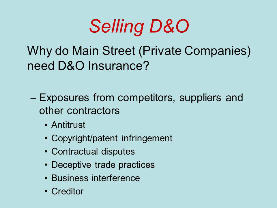 Selling D&O Why do Main Street (Private Companies) need D&O Insurance? –Exposures from competitors, suppliers and other contractors Antitrust Copyrigh